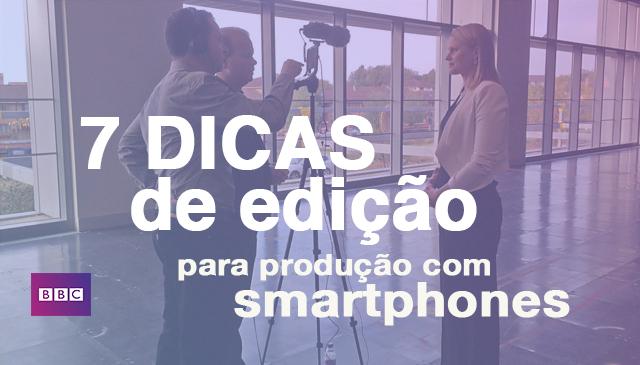 Sete dicas para editar vídeos produzidos com smartphone –BBC